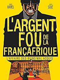 Xavier Harel / Julien Solé – L'argent fou de la Françafrique